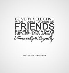 86efbaa2677a6f69a1e53f4a37714a16--choose-wisely-true-friendships