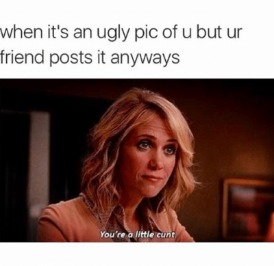 when-its-an-ugly-pic-of-u-but-ur-friend-2141644
